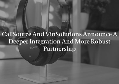 CallSource and VinSolutions Announce a Deeper Integration and More Robust Partnership