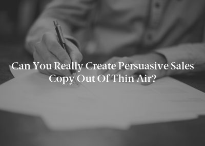 Can You Really Create Persuasive Sales Copy out of Thin Air?