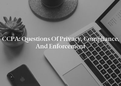 CCPA: Questions of Privacy, Compliance, and Enforcement