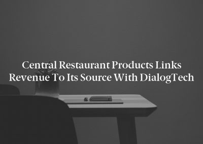 Central Restaurant Products Links Revenue to Its Source with DialogTech