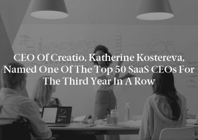 CEO Of Creatio, Katherine Kostereva, Named One Of The Top 50 SaaS CEOs For The Third Year In A Row
