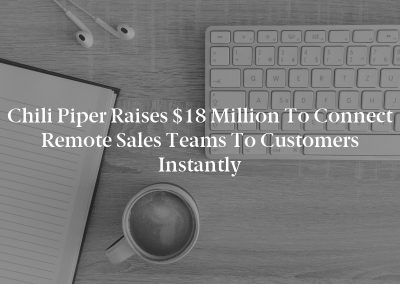 Chili Piper Raises $18 Million to Connect Remote Sales Teams to Customers Instantly