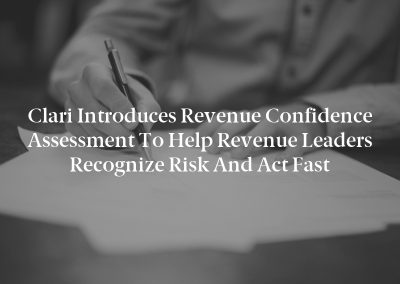 Clari Introduces Revenue Confidence Assessment to Help Revenue Leaders  Recognize Risk and Act Fast