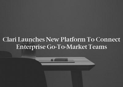 Clari Launches New Platform to Connect Enterprise Go-To-Market Teams
