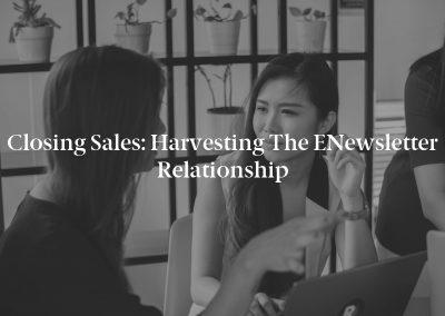 Closing Sales: Harvesting the eNewsletter Relationship