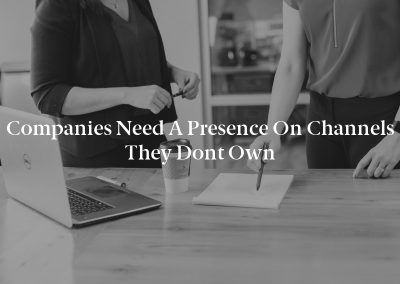 Companies Need a Presence on Channels They Dont Own