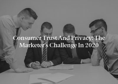 Consumer Trust and Privacy: The Marketer's Challenge in 2020