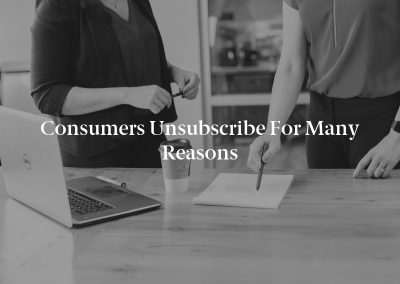 Consumers Unsubscribe for Many Reasons