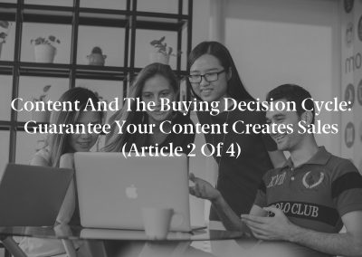 Content and the Buying Decision Cycle: Guarantee Your Content Creates Sales (Article 2 of 4)