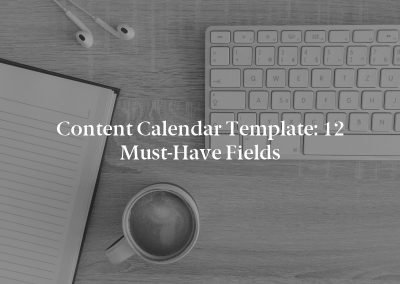 Content Calendar Template: 12 Must-Have Fields