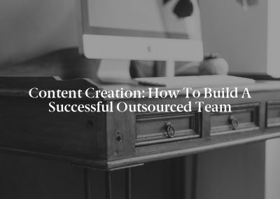 Content Creation: How to Build a Successful Outsourced Team