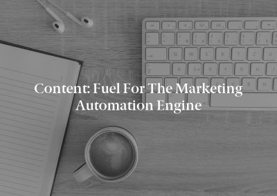 Content: Fuel for the Marketing Automation Engine