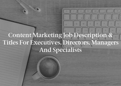 Content Marketing Job Description & Titles for Executives, Directors, Managers and Specialists