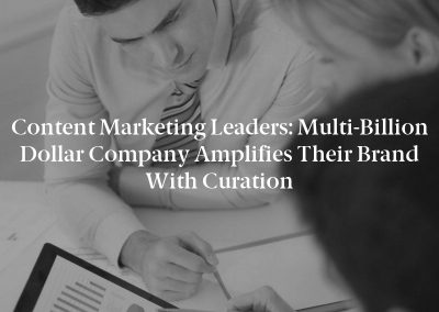Content Marketing Leaders: Multi-Billion Dollar Company Amplifies their Brand with Curation