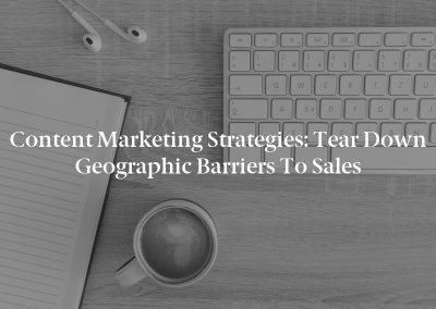 Content Marketing Strategies: Tear Down Geographic Barriers to Sales