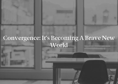 Convergence: It's Becoming a Brave New World