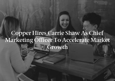 Copper Hires Carrie Shaw as Chief Marketing Officer to Accelerate Market Growth