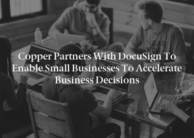 Copper Partners with DocuSign to Enable Small Businesses to Accelerate Business Decisions