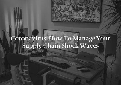 Coronavirus: How to Manage Your Supply Chain Shock Waves