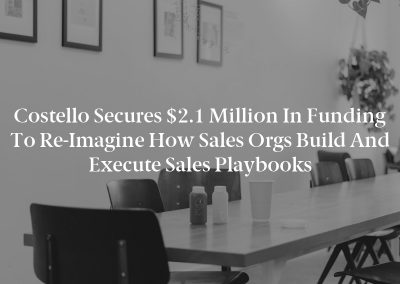 Costello Secures $2.1 Million in Funding to Re-Imagine How Sales Orgs Build and Execute Sales Playbooks
