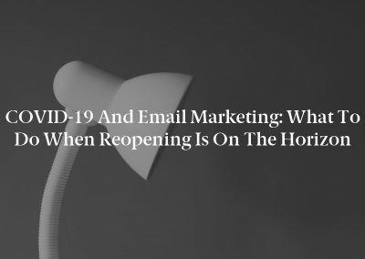 COVID-19 and Email Marketing: What to Do When Reopening Is on the Horizon