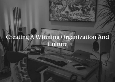 Creating a Winning Organization and Culture
