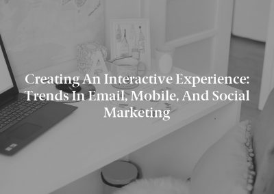 Creating an Interactive Experience: Trends in Email, Mobile, and Social Marketing