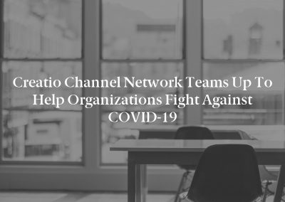 Creatio Channel Network Teams Up to Help Organizations Fight Against COVID-19