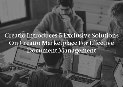 Creatio Introduces 5 Exclusive Solutions on Creatio Marketplace for Effective Document Management