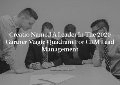 Creatio Named a Leader in the 2020 Gartner Magic Quadrant for CRM Lead Management