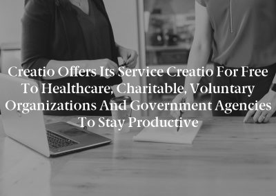Creatio Offers its Service Creatio for Free to Healthcare, Charitable, Voluntary Organizations and Government Agencies to Stay Productive