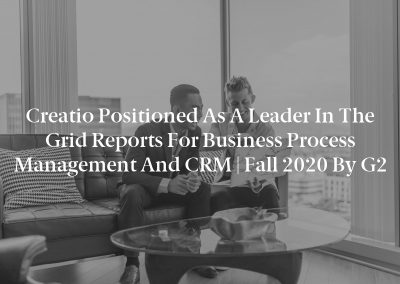 Creatio Positioned as a Leader in the Grid Reports for Business Process Management and CRM   Fall 2020 by G2