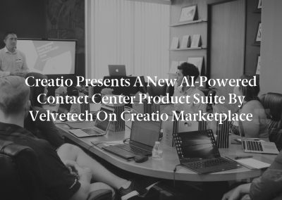 Creatio Presents a New AI-Powered Contact Center Product Suite by Velvetech on Creatio Marketplace