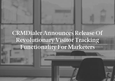 CRMDialer Announces Release of Revolutionary Visitor Tracking Functionality for Marketers