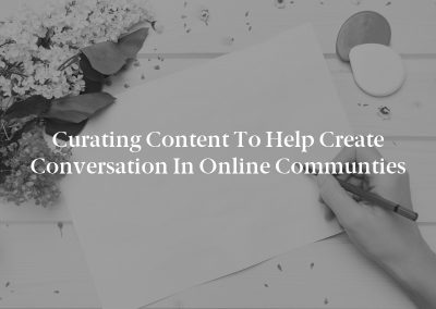 Curating Content to Help Create Conversation in Online Communties