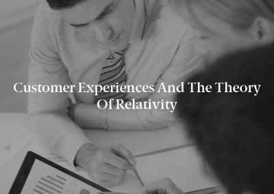 Customer Experiences and the Theory of Relativity