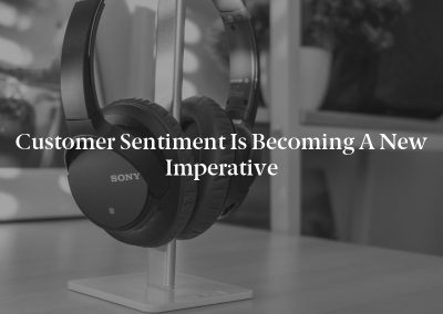 Customer Sentiment Is Becoming a New Imperative
