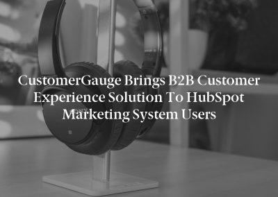 CustomerGauge Brings B2B Customer Experience Solution to HubSpot Marketing System Users