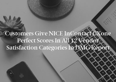 Customers Give NICE inContact CXone Perfect Scores in all 12 Vendor Satisfaction Categories in DMG Report