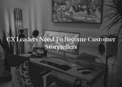 CX Leaders Need to Become Customer Storytellers