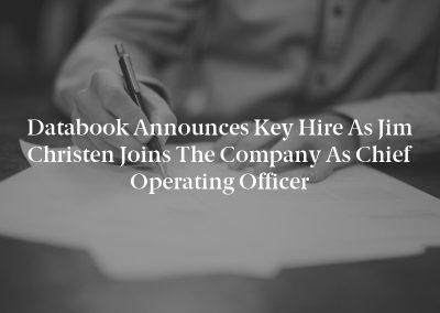 Databook Announces Key Hire as Jim Christen Joins the Company as Chief Operating Officer