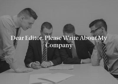 Dear Editor, Please Write About My Company