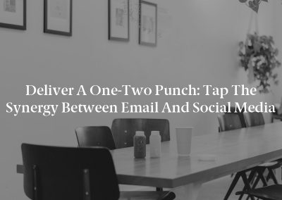 Deliver a One-Two Punch: Tap the Synergy Between Email and Social Media
