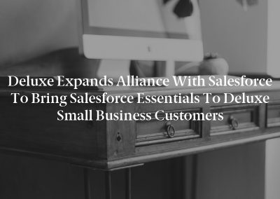Deluxe Expands Alliance With Salesforce to Bring Salesforce Essentials to Deluxe Small Business Customers