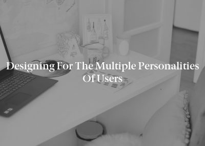 Designing for the Multiple Personalities of Users