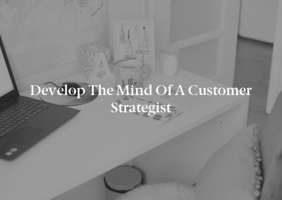 Develop the Mind of a Customer Strategist