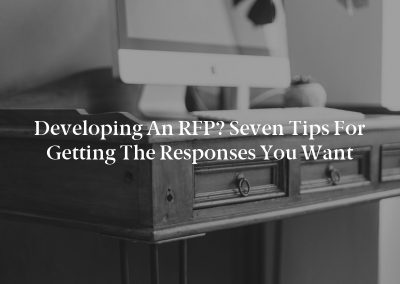 Developing an RFP? Seven Tips for Getting the Responses You Want
