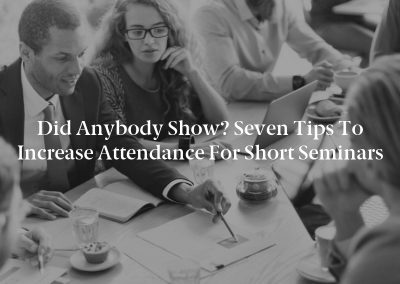 Did Anybody Show? Seven Tips to Increase Attendance for Short Seminars