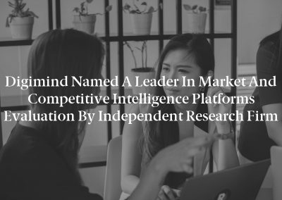 Digimind Named a Leader in Market and Competitive Intelligence Platforms Evaluation by Independent Research Firm