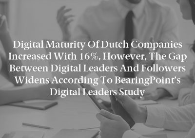 Digital Maturity of Dutch Companies Increased With 16%, However, the Gap Between Digital Leaders and Followers Widens According to BearingPoint's Digital Leaders Study